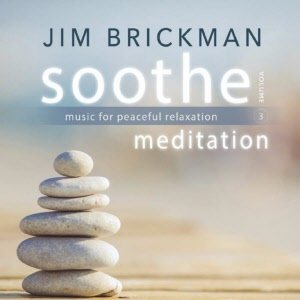 Jim Brickman Soothe Vol. 3 Meditation Music for Peaceful Relaxation 2CD